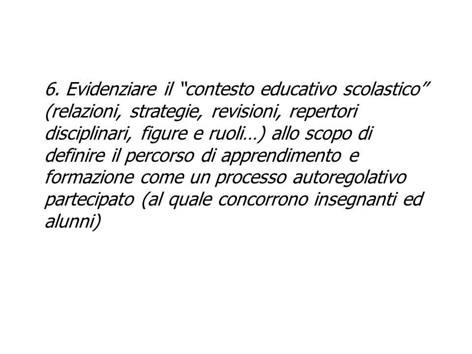 6. Evidenziare il contesto educativo scolastico (relazioni, strategie, revisioni, repertori disciplinari, figure e ruoli…) allo scopo di definire il p