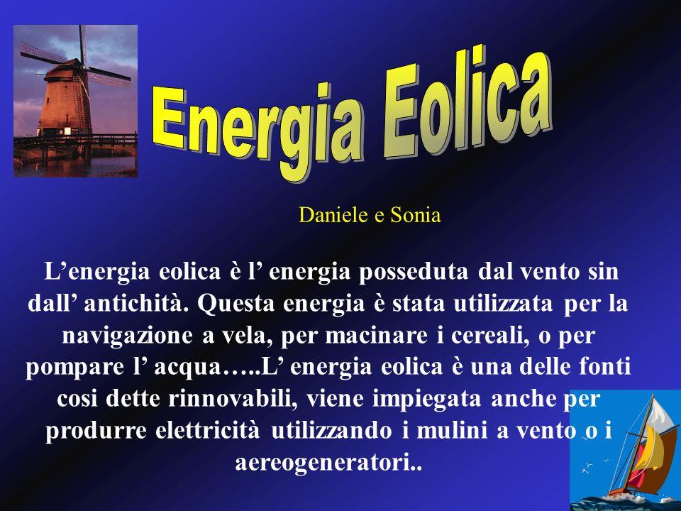 Lenergia eolica è l energia posseduta dal vento sin dall antichità. Questa energia è stata utilizzata per la navigazione a vela, per macinare i cereal