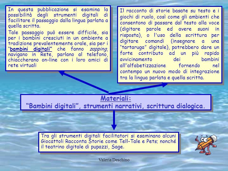 Valeria Deschino Materiali: Bambini digitali, strumenti narrativi, scrittura dialogica. Materiali: Bambini digitali, strumenti narrativi, scrittura di