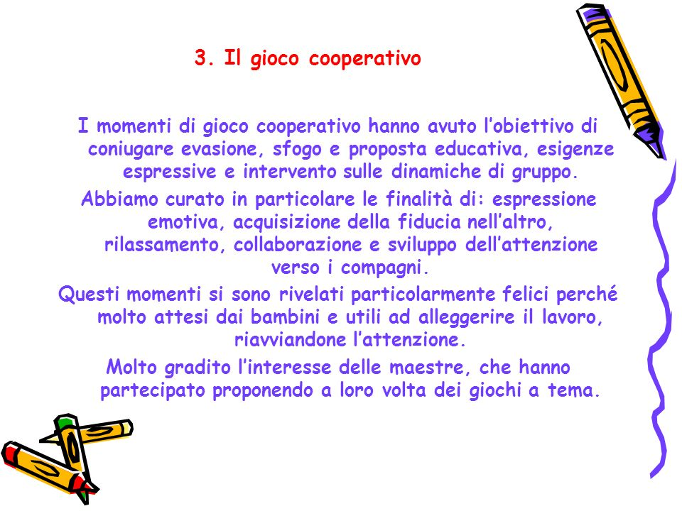 3. Il gioco cooperativo I momenti di gioco cooperativo hanno avuto lobiettivo di coniugare evasione, sfogo e proposta educativa, esigenze espressive e