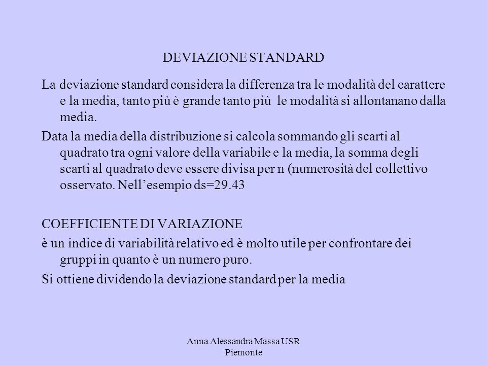 Anna Alessandra Massa USR Piemonte DEVIAZIONE STANDARD La deviazione standard considera la differenza tra le modalità del carattere e la media, tanto