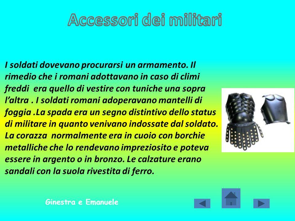 I soldati dovevano procurarsi un armamento. Il rimedio che i romani adottavano in caso di climi freddi era quello di vestire con tuniche una sopra lal