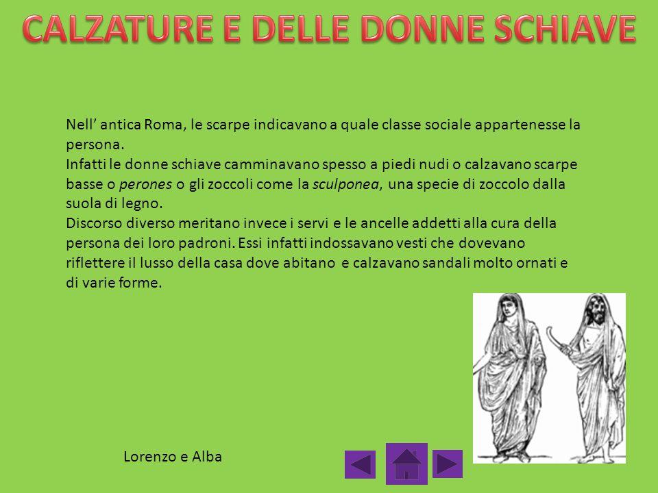 Nell antica Roma, le scarpe indicavano a quale classe sociale appartenesse la persona. Infatti le donne schiave camminavano spesso a piedi nudi o calz