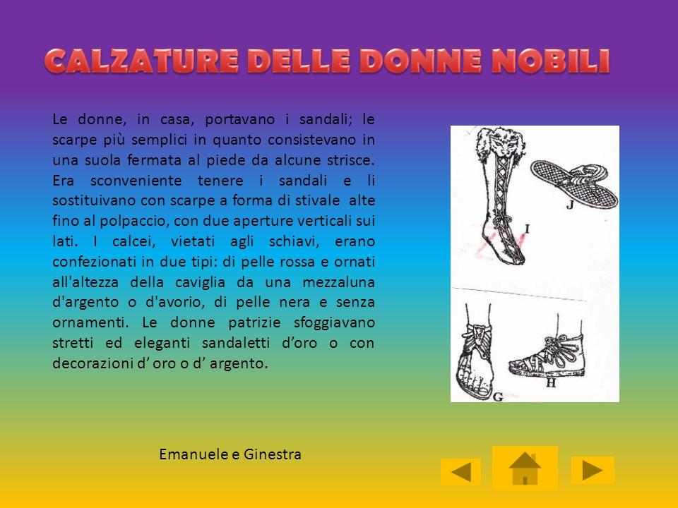 Emanuele e Ginestra Le donne, in casa, portavano i sandali; le scarpe più semplici in quanto consistevano in una suola fermata al piede da alcune stri