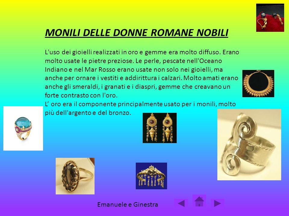MONILI DELLE DONNE ROMANE NOBILI L'uso dei gioielli realizzati in oro e gemme era molto diffuso. Erano molto usate le pietre preziose. Le perle, pesca