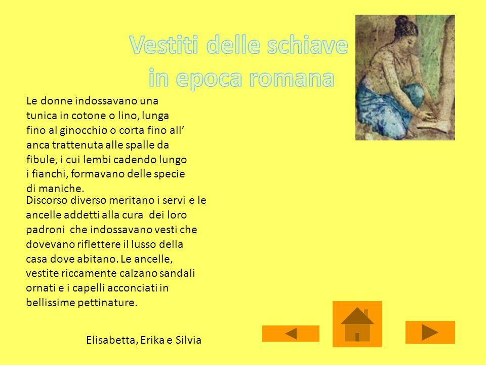 Le donne indossavano una tunica in cotone o lino, lunga fino al ginocchio o corta fino all anca trattenuta alle spalle da fibule, i cui lembi cadendo