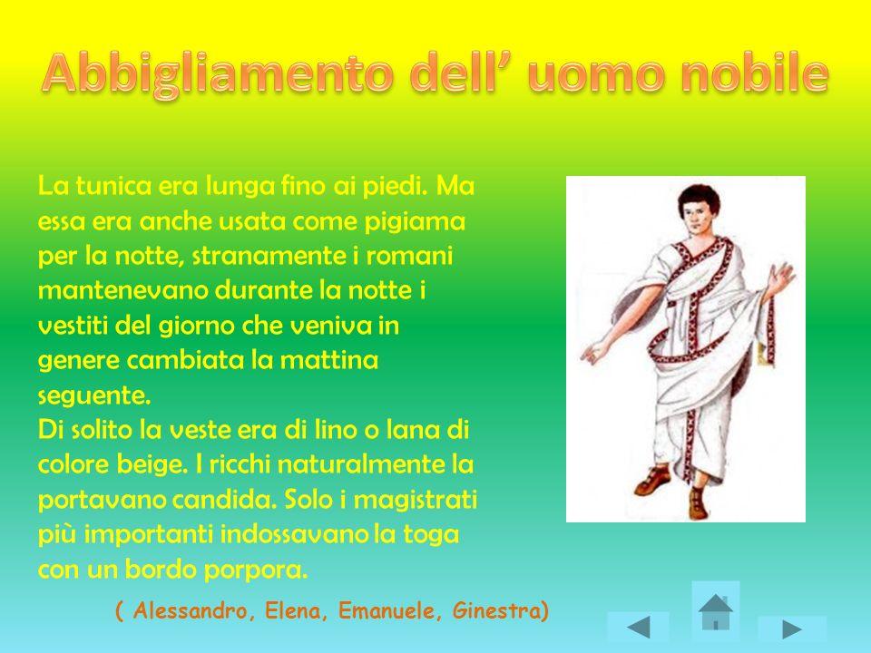 La tunica era lunga fino ai piedi. Ma essa era anche usata come pigiama per la notte, stranamente i romani mantenevano durante la notte i vestiti del