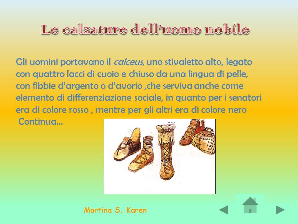 Le ciabattine sono una realizzazione con suola e pelle che i romani usavano in casa I sandali erano tenuti fermi ai piedi attraverso striscioline di cuoio che partivano direttamente dalla suola e che infilandosi dalle dita salivano sul collo del piede.
