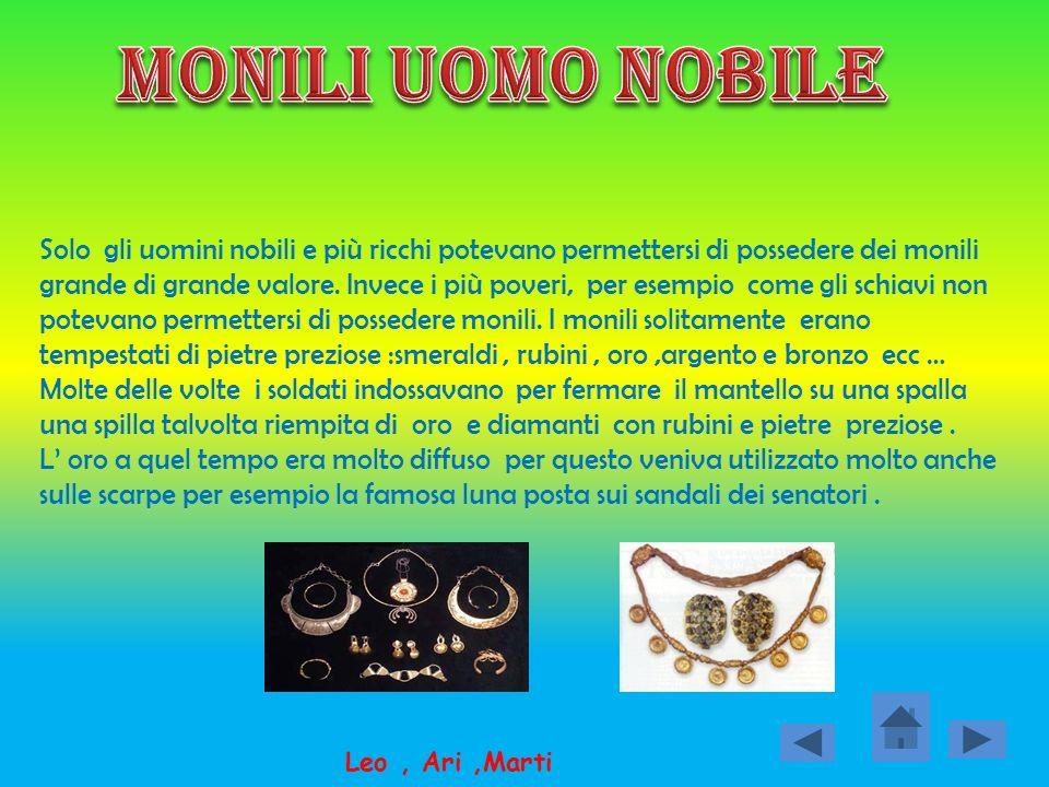 Solo gli uomini nobili e più ricchi potevano permettersi di dere dei monili grande di grande valore.