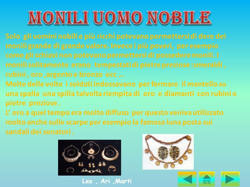 MONILI DELLE DONNE ROMANE NOBILI L uso dei gioielli realizzati in oro e gemme era molto diffuso.