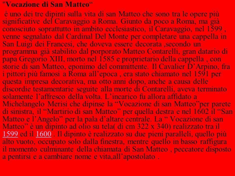 Vocazione di San Matteo è uno dei tre dipinti sulla vita di san Matteo che sono tra le opere più significative del Caravaggio a Roma.