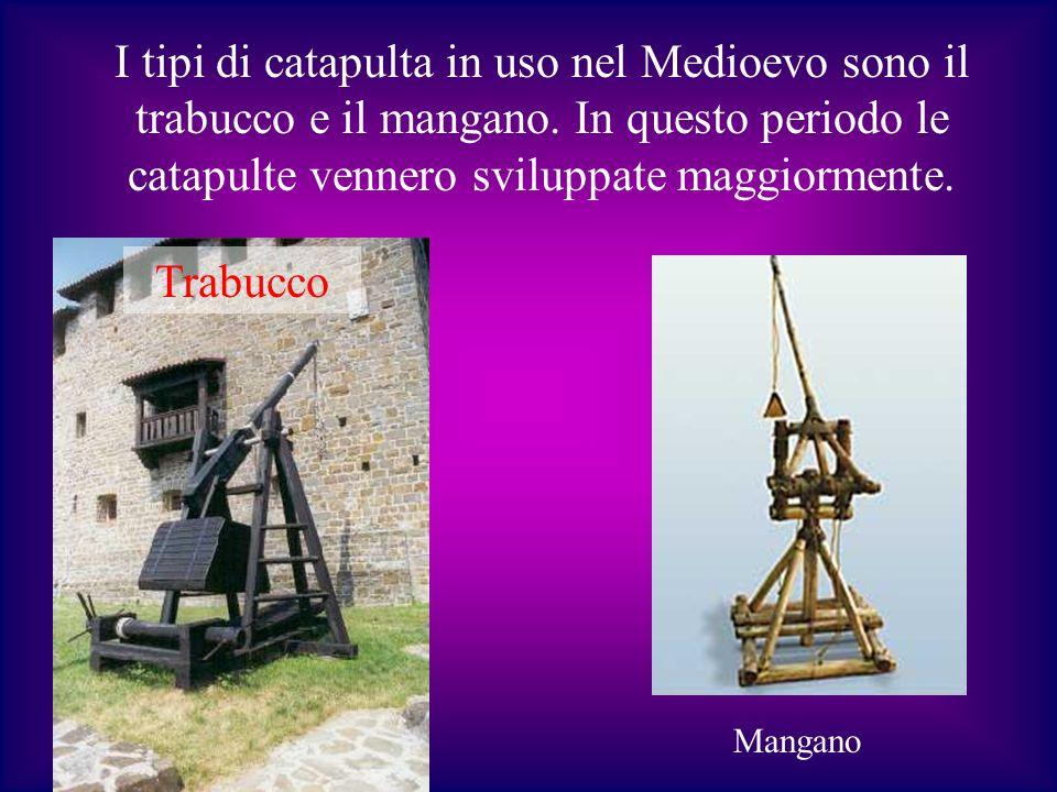 I tipi di catapulta in uso nel Medioevo sono il trabucco e il mangano. In questo periodo le catapulte vennero sviluppate maggiormente. Mangano Trabucc