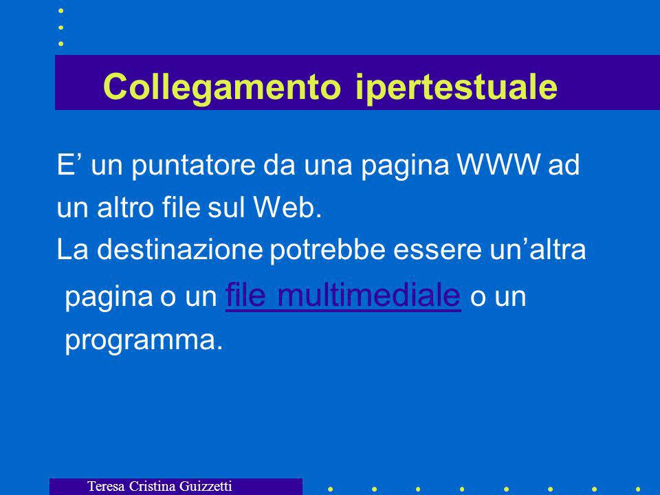 Teresa Cristina Guizzetti WWW o W3 Servizio di Internet con interfaccia grafica che si basa su documenti (pagine) contenenti una combinazione di : testo, immagini, moduli, audio, animazione e collegamenti ipertestualicollegamenti ipertestuali