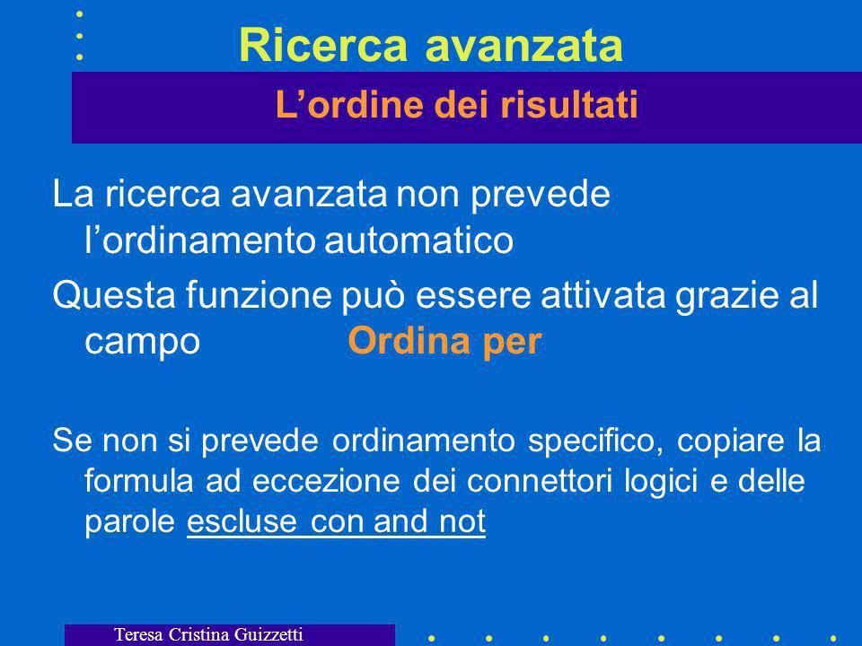 Teresa Cristina Guizzetti Ricerca avanzata Sintassi booleana e ordina per AND & unire due parole, stringe la ricerca OR | per contenere almeno una delle due parole allarga la ricerca AND NOT .