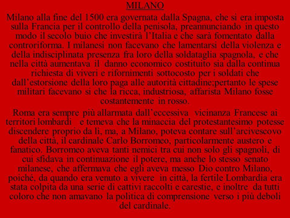 MILANO Milano alla fine del 1500 era governata dalla Spagna, che si era imposta sulla Francia per il controllo della penisola, preannunciando in questo modo il secolo buio che investirà lItalia e che sarà fomentato dalla controriforma.