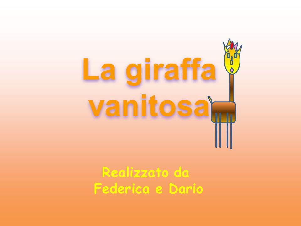 La giraffa vanitosa Realizzato da Federica e Dario
