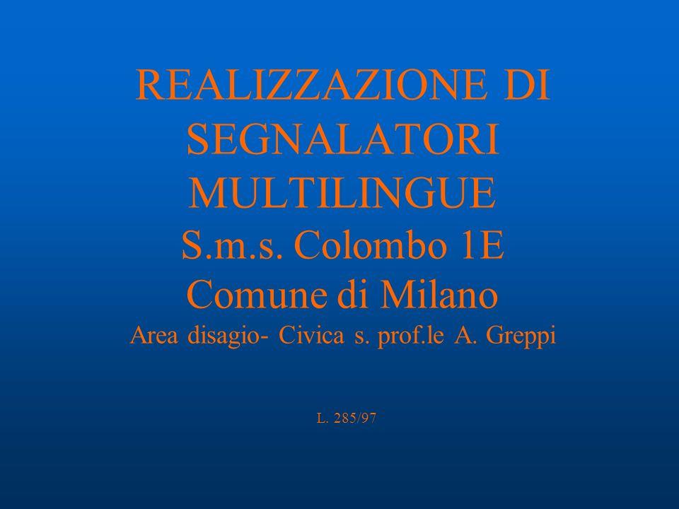 REALIZZAZIONE DI SEGNALATORI MULTILINGUE S.m.s.Colombo 1E Comune di Milano Area disagio- Civica s.