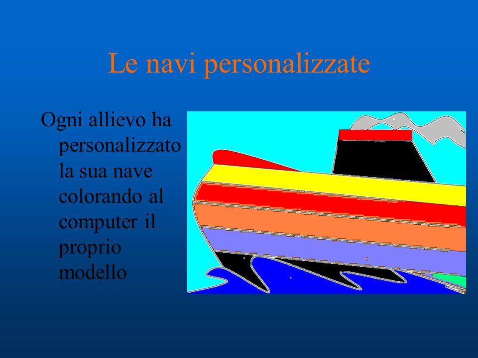 Le navi personalizzate Ogni allievo ha personalizzato la sua nave colorando al computer il proprio modello