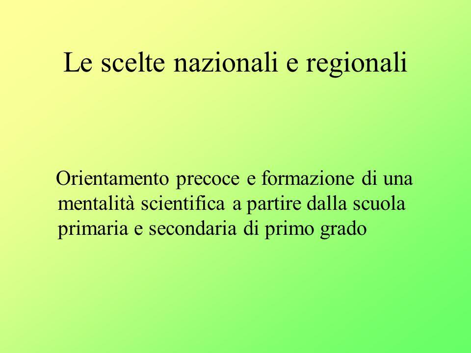 Le scelte nazionali e regionali Orientamento precoce e formazione di una mentalità scientifica a partire dalla scuola primaria e secondaria di primo grado