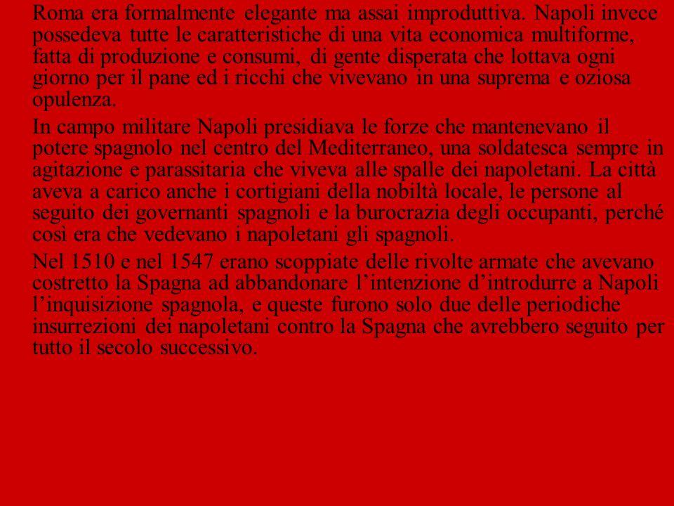 Roma era formalmente elegante ma assai improduttiva. Napoli invece possedeva tutte le caratteristiche di una vita economica multiforme, fatta di produ