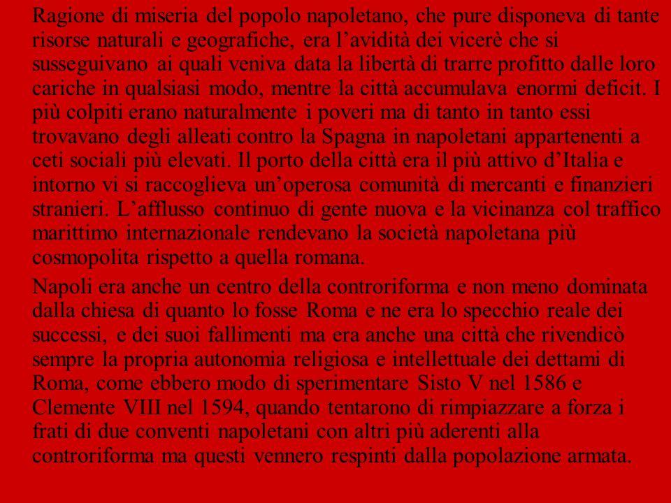Ragione di miseria del popolo napoletano, che pure disponeva di tante risorse naturali e geografiche, era lavidità dei vicerè che si susseguivano ai q