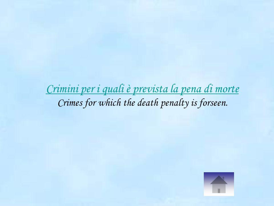 Crimini per i quali è prevista la pena di morte Crimini per i quali è prevista la pena di morte Crimes for which the death penalty is forseen.