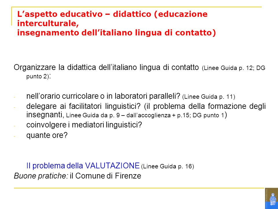 Laspetto educativo – didattico (educazione interculturale, insegnamento dellitaliano lingua di contatto) Organizzare la didattica dellitaliano lingua di contatto (Linee Guida p.