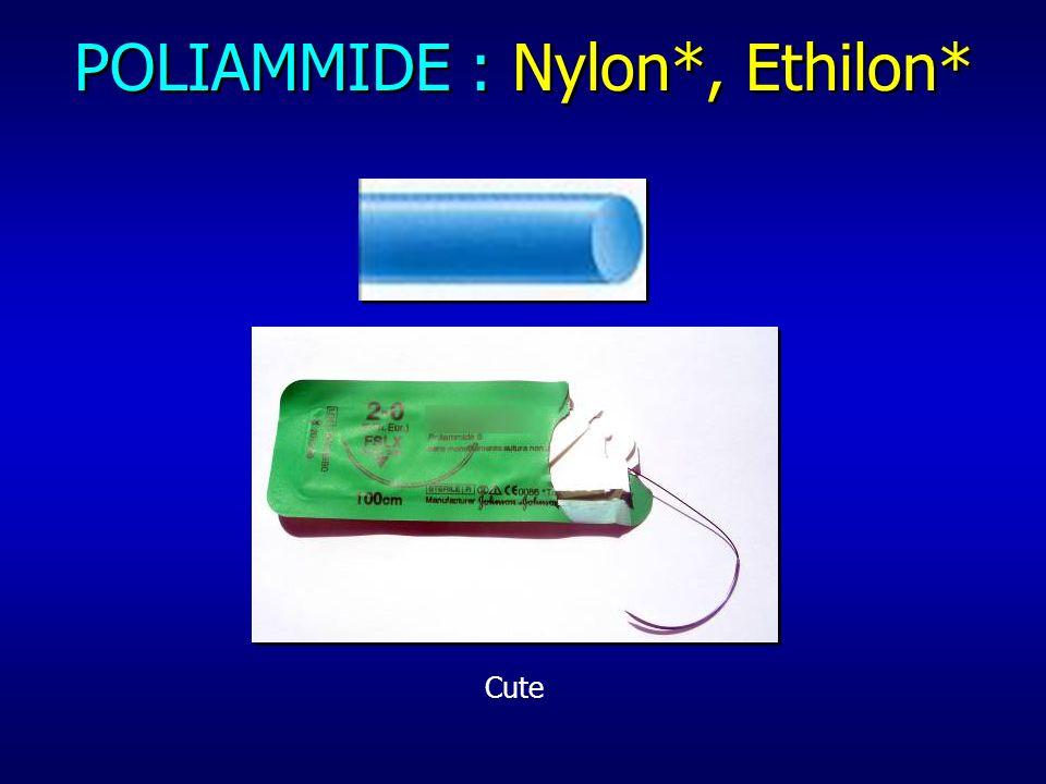 POLIAMMIDE : Nylon*, Ethilon* Cute