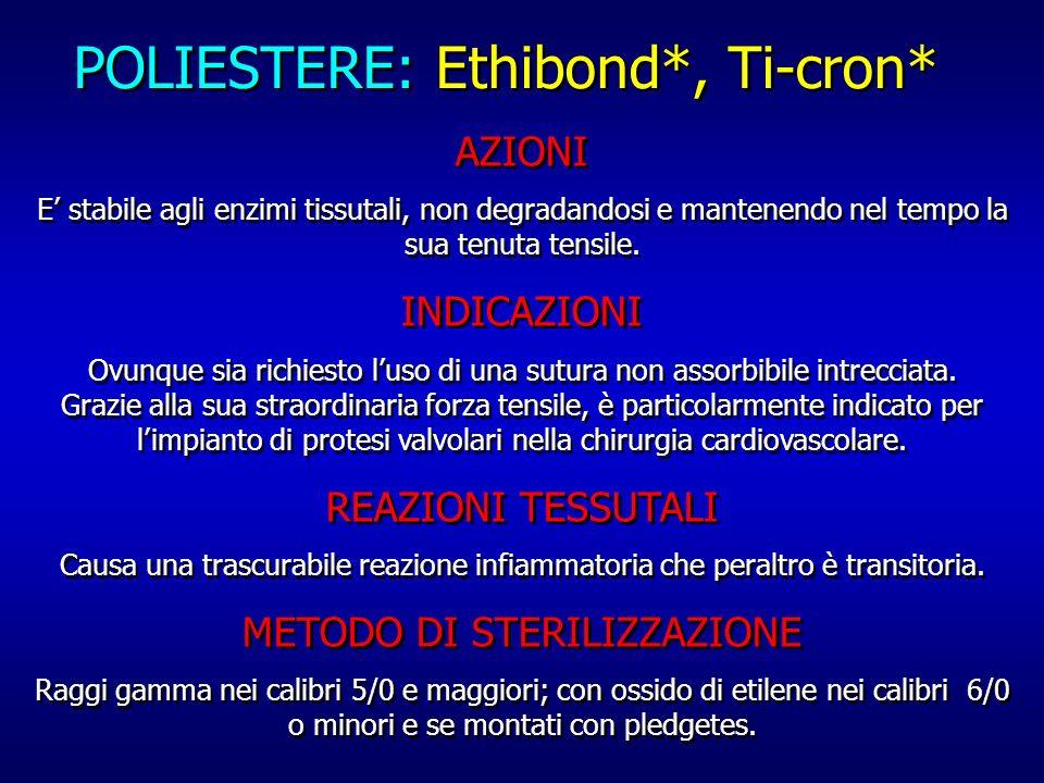 POLIESTERE: Ethibond*, Ti-cron* AZIONI E stabile agli enzimi tissutali, non degradandosi e mantenendo nel tempo la sua tenuta tensile. INDICAZIONI Ovu