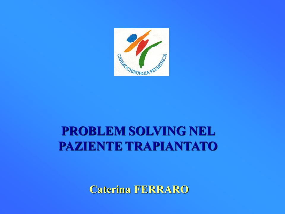 PROBLEM SOLVING NEL PAZIENTE TRAPIANTATO Caterina FERRARO