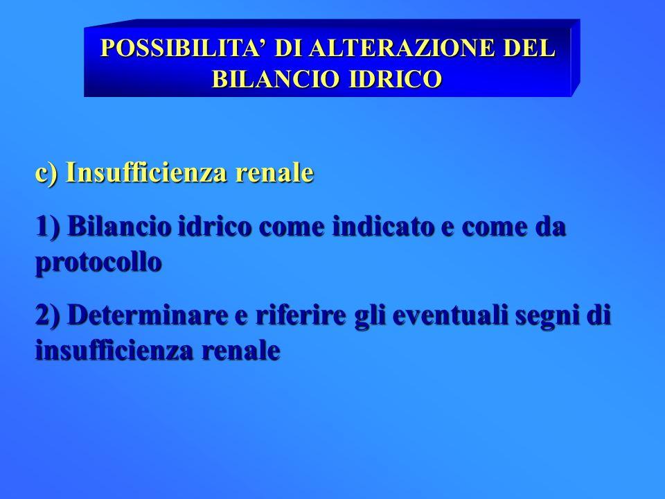 POSSIBILITA DI ALTERAZIONE DEL BILANCIO IDRICO c) Insufficienza renale 1) Bilancio idrico come indicato e come da protocollo 2) Determinare e riferire