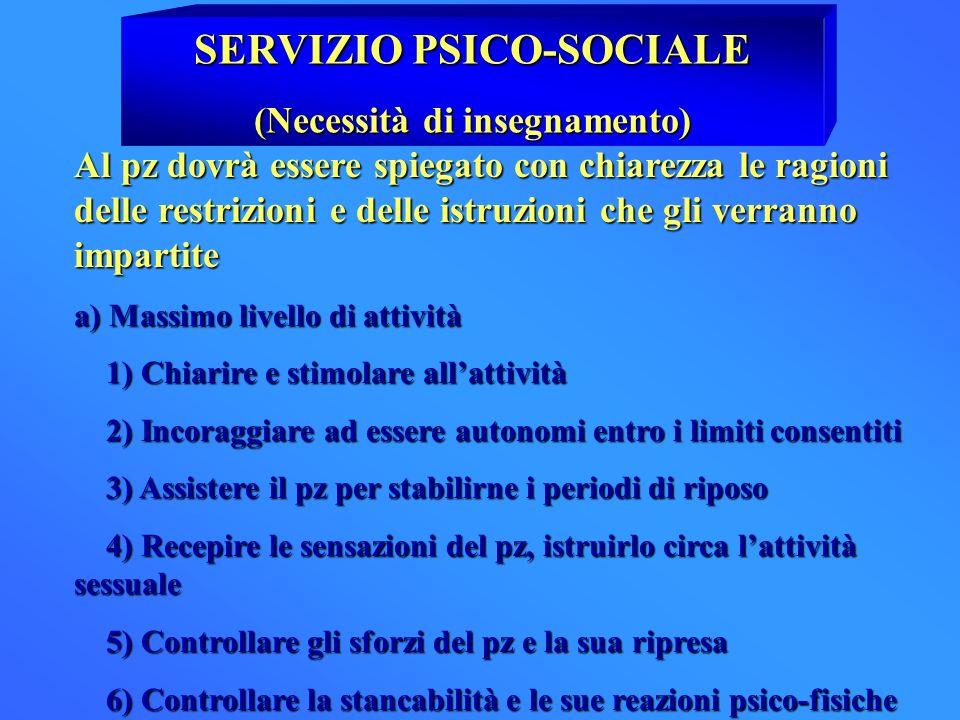 SERVIZIO PSICO-SOCIALE (Necessità di insegnamento) Al pz dovrà essere spiegato con chiarezza le ragioni delle restrizioni e delle istruzioni che gli v