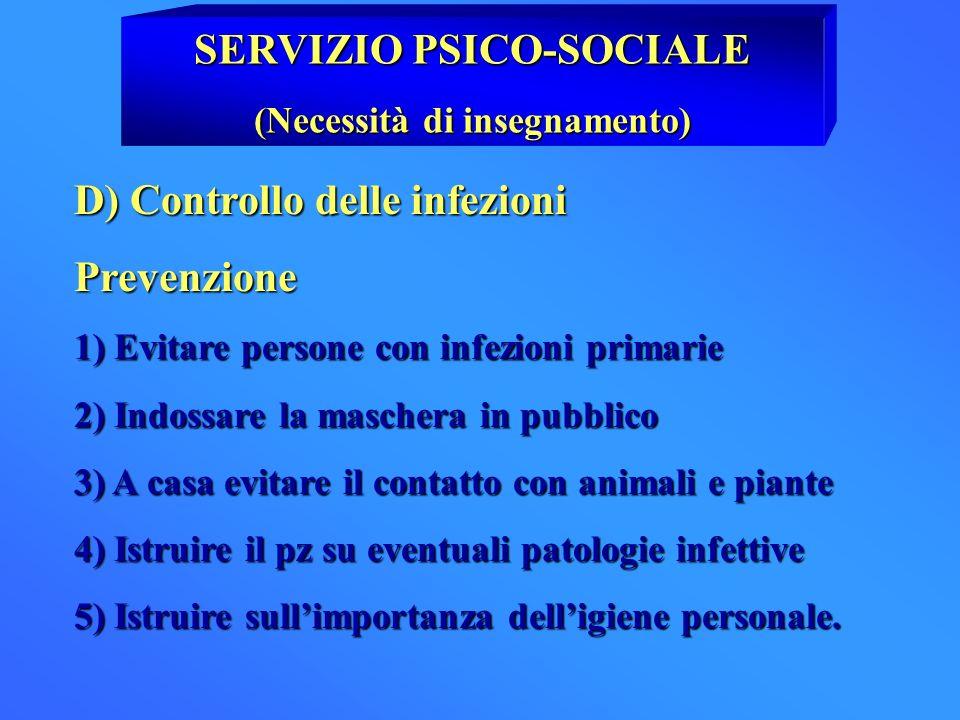 SERVIZIO PSICO-SOCIALE (Necessità di insegnamento) D) Controllo delle infezioni Prevenzione 1) Evitare persone con infezioni primarie 2) Indossare la