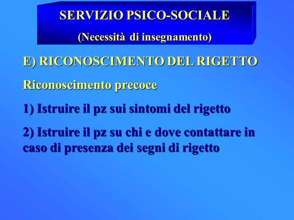 SERVIZIO PSICO-SOCIALE (Necessità di insegnamento) E) RICONOSCIMENTO DEL RIGETTO Riconoscimento precoce 1) Istruire il pz sui sintomi del rigetto 2) I