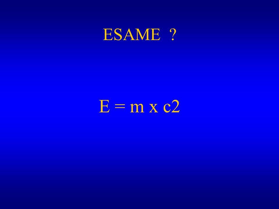 ESAME ? E = m x c2