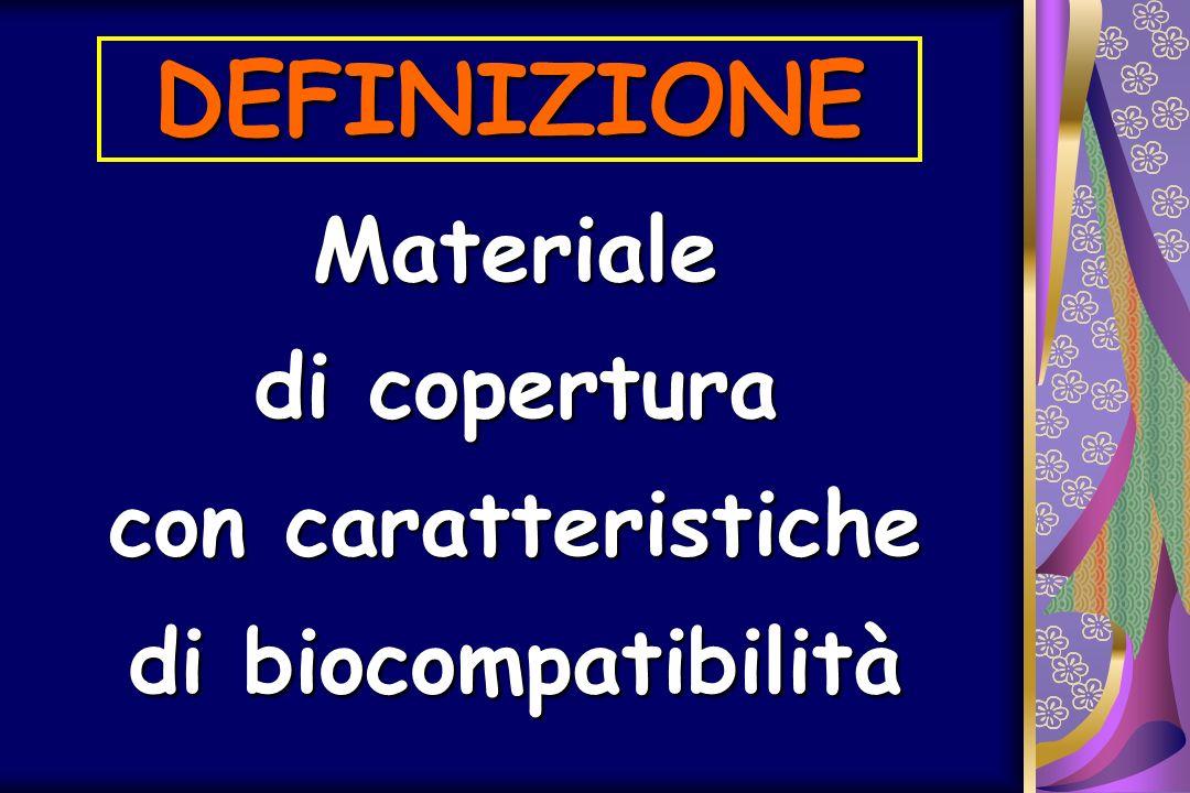DEFINIZIONE Materiale di copertura con caratteristiche di biocompatibilità