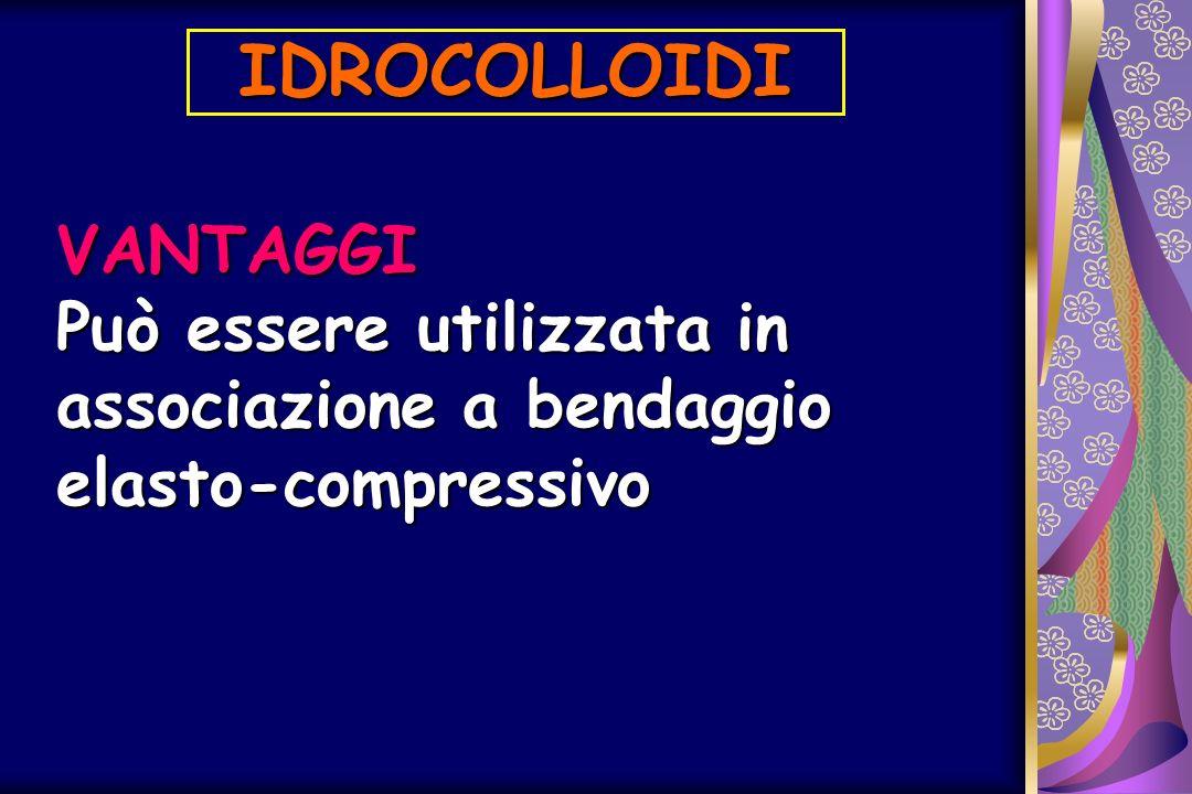 IDROCOLLOIDI VANTAGGI Può essere utilizzata in associazione a bendaggio elasto-compressivo
