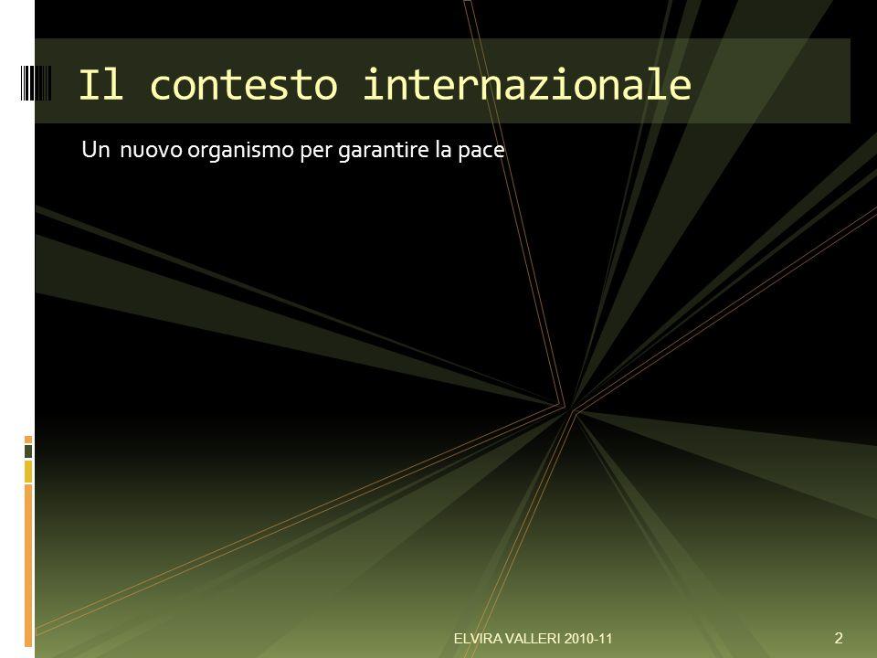 Un nuovo organismo per garantire la pace Il contesto internazionale 2 ELVIRA VALLERI 2010-11