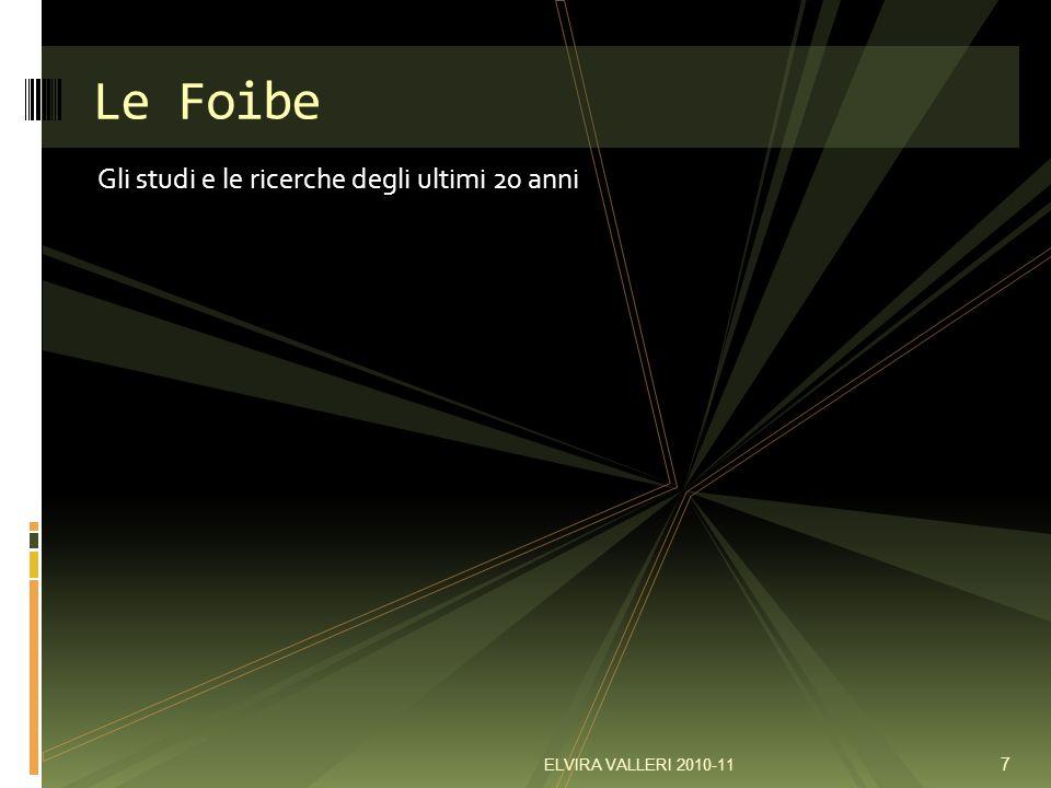 Gli studi e le ricerche degli ultimi 20 anni Le Foibe 7 ELVIRA VALLERI 2010-11
