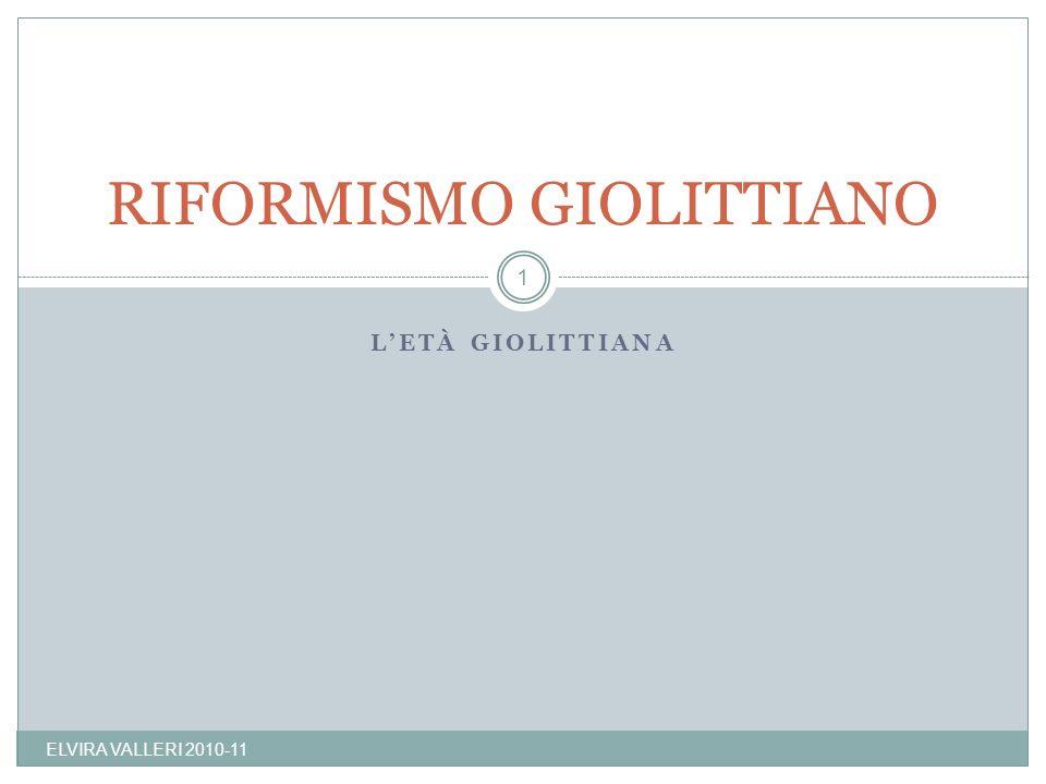 LETÀ GIOLITTIANA ELVIRA VALLERI 2010-11 1 RIFORMISMO GIOLITTIANO