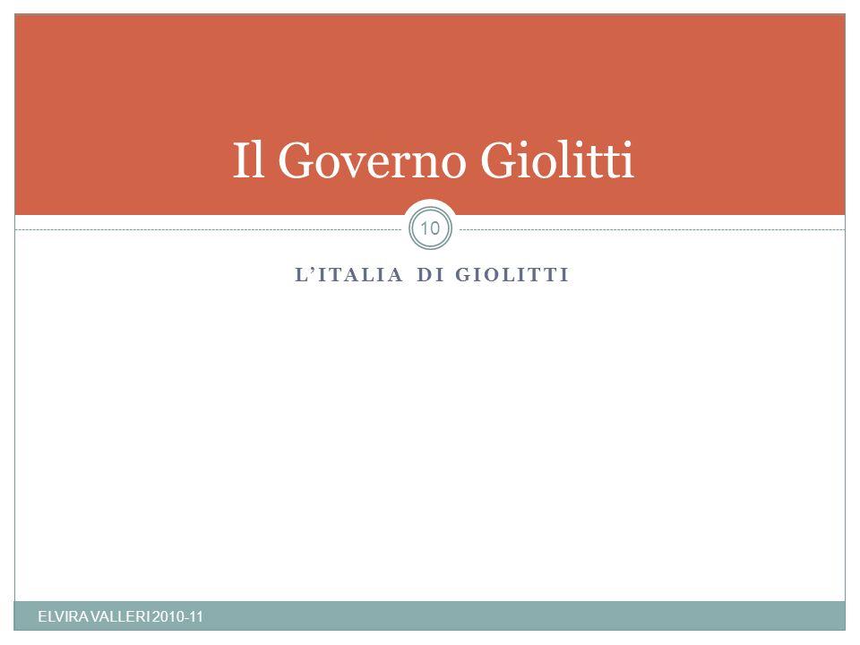 LITALIA DI GIOLITTI Il Governo Giolitti ELVIRA VALLERI 2010-11 10