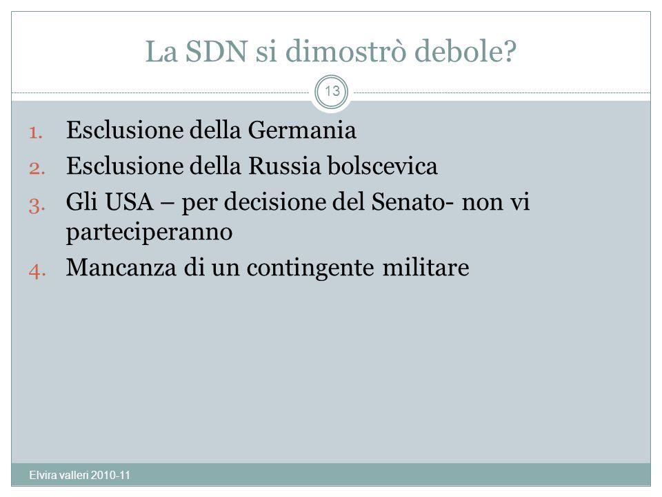 La SDN si dimostrò debole? 1. Esclusione della Germania 2. Esclusione della Russia bolscevica 3. Gli USA – per decisione del Senato- non vi parteciper