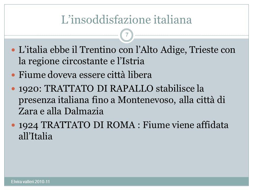 Linsoddisfazione italiana Litalia ebbe il Trentino con lAlto Adige, Trieste con la regione circostante e lIstria Fiume doveva essere città libera 1920