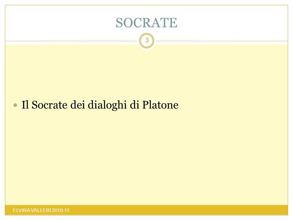 SOCRATE ELVIRA VALLERI 2010-11 3 Il Socrate dei dialoghi di Platone