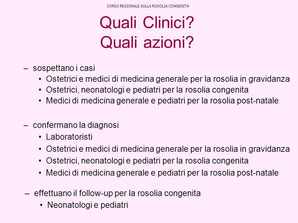 Quali Clinici? Quali azioni? –effettuano il follow-up per la rosolia congenita Neonatologi e pediatri CORSO REGIONALE SULLA ROSOLIA CONGENITA –sospett