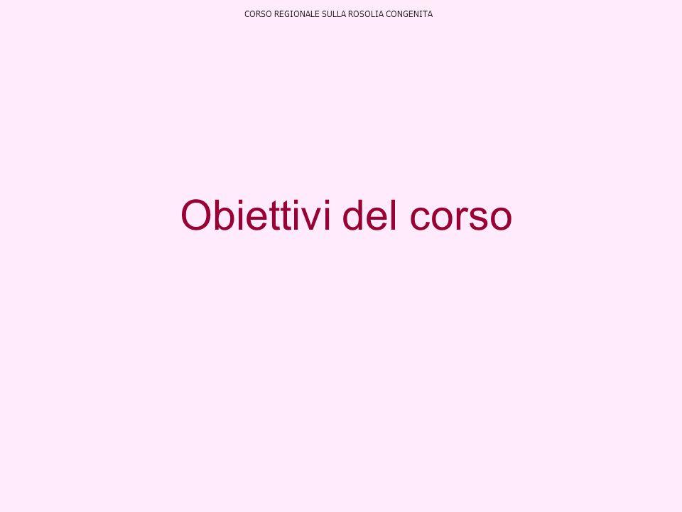 Obiettivi del corso CORSO REGIONALE SULLA ROSOLIA CONGENITA