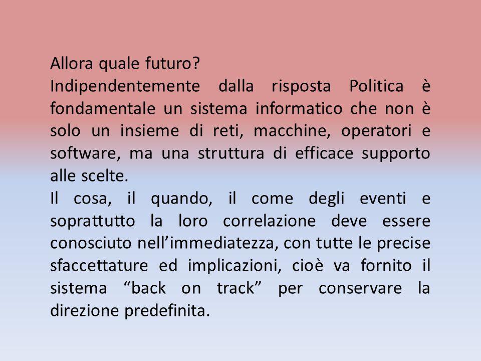 Allora quale futuro? Indipendentemente dalla risposta Politica è fondamentale un sistema informatico che non è solo un insieme di reti, macchine, oper