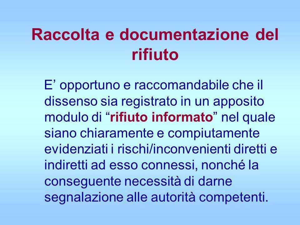 Raccolta e documentazione del rifiuto E opportuno e raccomandabile che il dissenso sia registrato in un apposito modulo di rifiuto informato nel quale