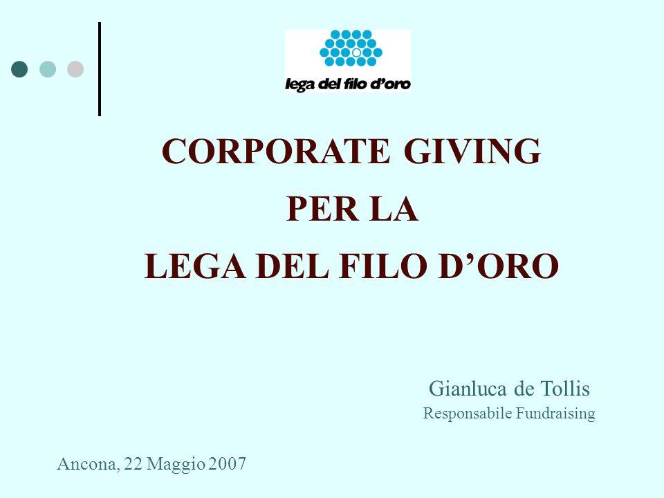 CORPORATE GIVING PER LA LEGA DEL FILO DORO Gianluca de Tollis Responsabile Fundraising Ancona, 22 Maggio 2007