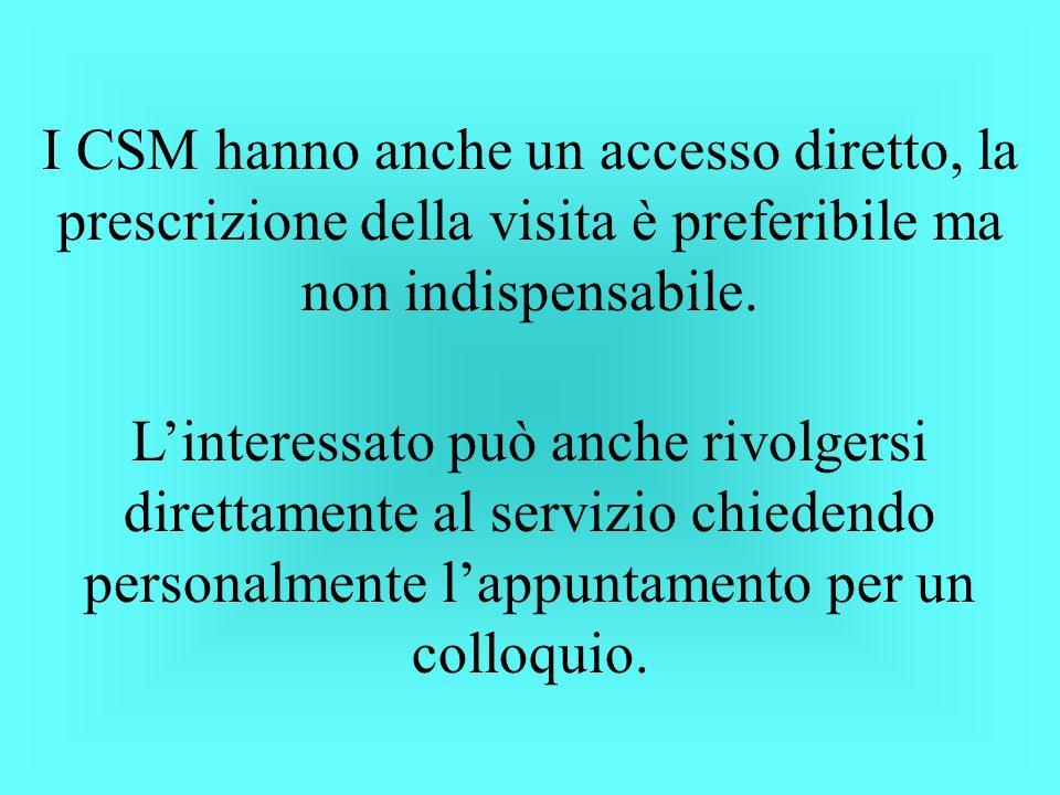 I CSM hanno anche un accesso diretto, la prescrizione della visita è preferibile ma non indispensabile. Linteressato può anche rivolgersi direttamente
